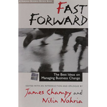 Fast Forward: Best Ideas on Managing Business Change by Nitin Norhia, 9780875846736