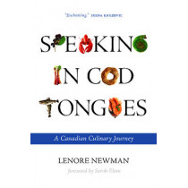 Speaking in Cod Tongues: A Canadian Culinary Journey by Lenore Newman, 9780889774599
