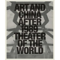 Art and China after 1989: Theater of the World by Alexandra Munroe, 9780892075287