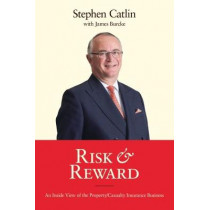 Risk & Reward: An Inside View of the Property/Casualty Insurance Business by Stephen Catlin, 9780957559554