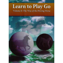 Learn to Play Go : the Way of the Moving Horse (Learn to Play Go Ser) by Janice Kim, 9780964479623