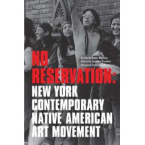 No Reservation - New York Contemporary Native American Art Movement by David Bunn, 9780989856546