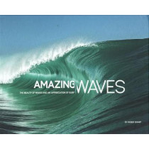 Amazing Waves: The Beauty and Appreciation of Surf by Roger Sharp, 9780993038310