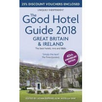 The Good Hotel Guide 2018 Great Britain and Ireland: The Best Hotels, Inns and B&Bs by M. Astella Saw, 9780993248429