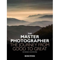 The Master Photographer: The Journey from Good to Great by Bob Ryan, 9780993469275