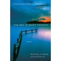 The Sea Is Quiet Tonight: A Memoir by Michael H Ward, 9780996710336