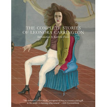 The Complete Stories of Leonora Carrington by Leonora Carrington, 9780997366648