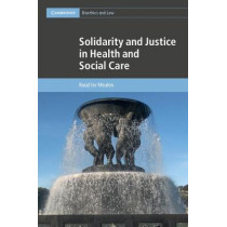 Solidarity and Justice in Health and Social Care by Ruud Ter Meulen, 9781107069800