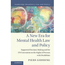 A New Era for Mental Health Law and Policy: Supported Decision-Making and the UN Convention on the Rights of Persons with Disabilities by Piers Gooding, 9781107140745