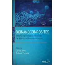 Bionanocomposites: Integrating Biological Processes for Bioinspired Nanotechnologies by Carole Aime, 9781118942222
