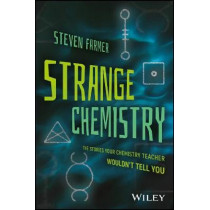 Strange Chemistry: The Stories Your Chemistry Teacher Wouldn't Tell You by Steven Farmer, 9781119265269