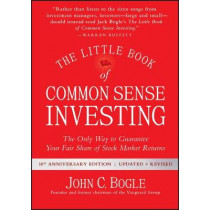 The Little Book of Common Sense Investing: The Only Way to Guarantee Your Fair Share of Stock Market Returns by John C. Bogle, 9781119404507