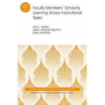 Faculty Members' Scholarly Learning Across Institutional Types: ASHE Higher Education Report by Vicki L. Baker, 9781119448143