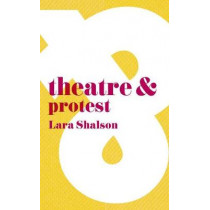 Theatre & Protest by Lara Shalson, 9781137443090