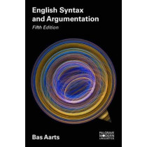 English Syntax and Argumentation by Bas Aarts, 9781137605795