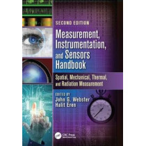 Measurement, Instrumentation, and Sensors Handbook: Spatial, Mechanical, Thermal, and Radiation Measurement by John G. Webster, 9781138072176