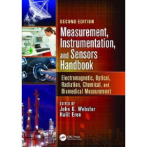 Measurement, Instrumentation, and Sensors Handbook: Electromagnetic, Optical, Radiation, Chemical, and Biomedical Measurement by John G. Webster, 9781138072183
