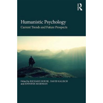 Humanistic Psychology: Current Trends and Future Prospects by Richard House, 9781138698918