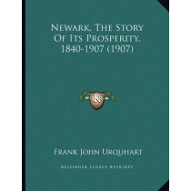 Newark, the Story of Its Prosperity, 1840-1907 (1907) by Frank John Urquhart, 9781166144487