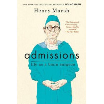 Admissions: Life as a Brain Surgeon by Henry Marsh, 9781250127266