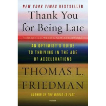 Thank You for Being Late: An Optimist's Guide to Thriving in the Age of Accelerations (Version 2.0, with a New Afterword) by Thomas L. Friedman, 9781250141224
