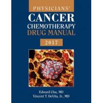Physicians' Cancer Chemotherapy Drug Manual 2017 by Edward Chu, 9781284124477