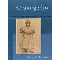 Drawing Acts: Studies in Graphic Expression and Representation by David Rosand, 9781316637524