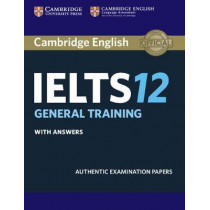 Cambridge IELTS 12 General Training Student's Book with Answers: Authentic Examination Papers, 9781316637838