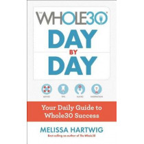 Whole30 Day by Day: Your Daily Guide to Whole30 Success by Melissa Hartwig, 9781328839237