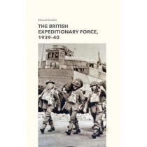 The British Expeditionary Force, 1939-40 by Edward Smalley, 9781349504787