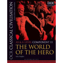 OCR Classical Civilisation AS and A Level Component 11: The World of the Hero by Sally Knights, 9781350015074