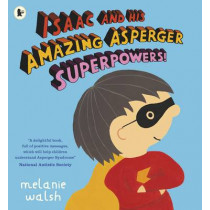 Isaac and His Amazing Asperger Superpowers! by Melanie Walsh, 9781406373141