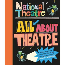 National Theatre: All About Theatre by National Theatre, 9781406373394