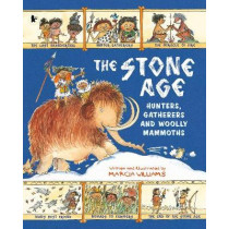 The Stone Age: Hunters, Gatherers and Woolly Mammoths by Marcia Williams, 9781406373486