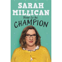 How to be Champion: The No.1 Sunday Times Bestselling Autobiography by Sarah Millican, 9781409174301