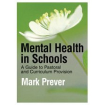 Mental Health in Schools: A Guide to Pastoral & Curriculum Provision by Mark Prever, 9781412923309
