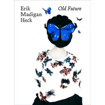 Erik Madigan Heck: Old Future by Erik Madigan Heck, 9781419725913