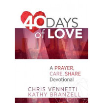 40 Days of Love: Living Out a Prayer, Care, Share Lifestyle by Kathy Branzell, 9781424555222