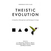 Theistic Evolution: A Scientific, Philosophical, and Theological Critique by J. P. Moreland, 9781433552861