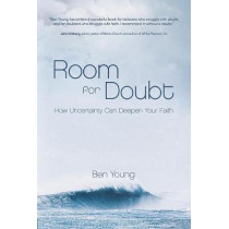 Room for Doubt: How Uncertainty Can Deepen Your Faith by Ben Young, 9781434710352