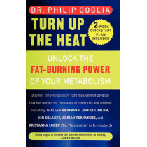 Turn Up The Heat: Unlock the Fat-Burning Power of Your Metabolism by Philip Goglia, 9781439262320