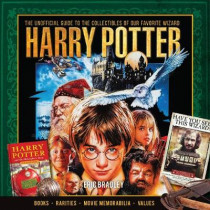 Harry Potter - The Unofficial Guide to the Collectibles of Our Favorite Wizard by Eric Bradley, 9781440248023