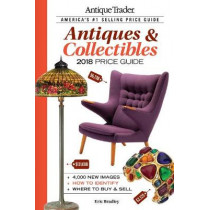 Antique Trader Antiques & Collectibles Price Guide 2018 by Eric Bradley, 9781440248405