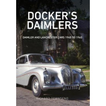 Docker's Daimlers: Daimler and Lanchester Cars 1945 to 1960 by Richard Townsend, 9781445663166