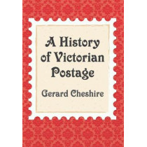 A History of Victorian Postage by Gerard Cheshire, 9781445664378