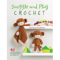 Snuggle and Play Crochet: 40 amigurumi patterns for lovey security blankets and matching toys by Carolina Guzman Benitez, 9781446306659