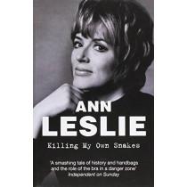 Killing My Own Snakes: A Memoir by Ann Leslie, 9781447249061