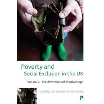 Poverty and Social Exclusion in the UK: Volume 2 - The Dimensions of Disadvantage by Glen Bramley, 9781447334279