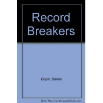 Record Breakers by Daniel Gilpin, 9781448853601