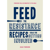 Feed the Resistance: Recipes + Ideas for Getting Involved by Julia Turshen, 9781452168388